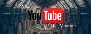 What can YouTube do for museums and informal STEM education?